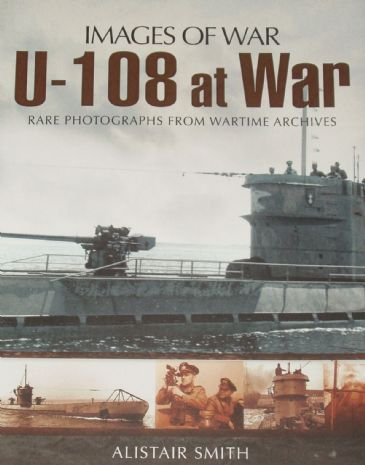 U-108 at War, by Alistair Smith, subtitled 'Images of War - Rare Photographs from Wartime Archives'